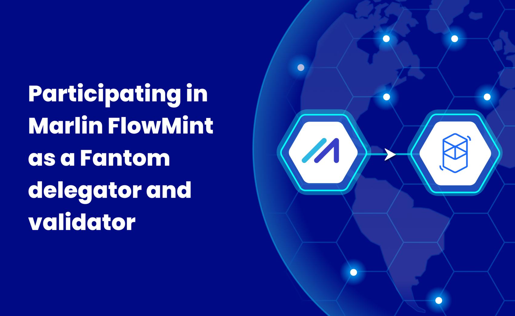 Participating in Marlin FlowMint as a Fantom delegator and validator